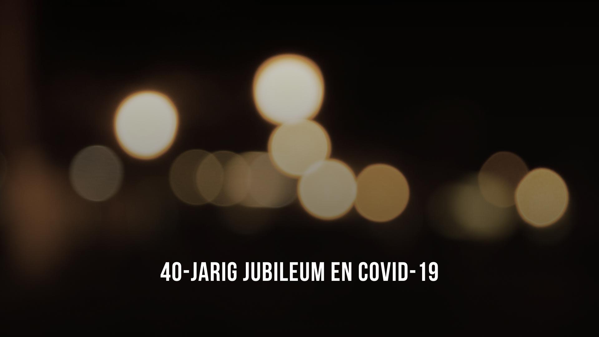 40-Jarig jubileum en COVID-19