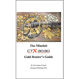 The Minelab CTX 3030, Gold Hunters Guide, Clive James Clynick